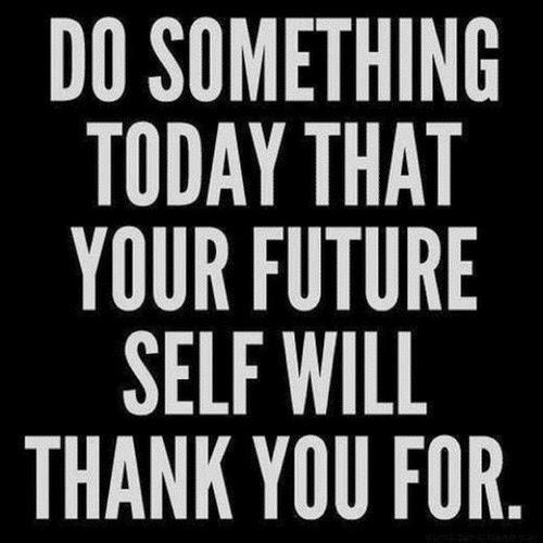 """Haz algo hoy que tu """"yo"""" futuro agradecerá."""