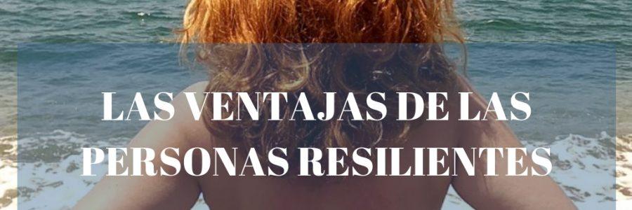 Las ventajas de las personas resilientes